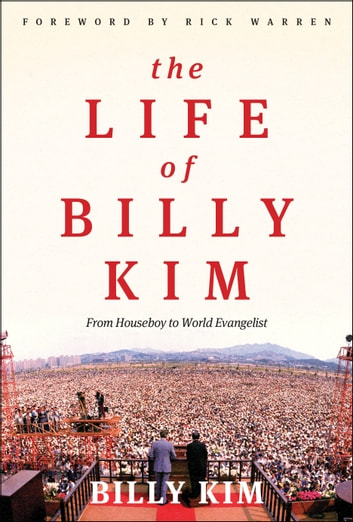 The Life of Billy Kim - From Houseboy to World Evangelist ebook by Billy Kim