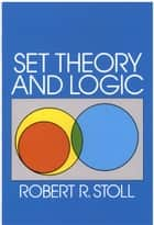 Set Theory and Logic ebook by Robert R. Stoll