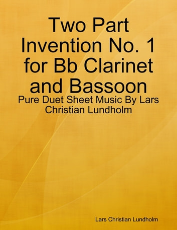 Two Part Invention No. 1 for Bb Clarinet and Bassoon - Pure Duet Sheet Music By Lars Christian Lundholm eBook by Lars Christian Lundholm