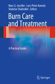 Burn Care and Treatment - A Practical Guide ebook by Marc G. Jeschke,Lars-Peter Kamolz,Shahriar Shahrokhi
