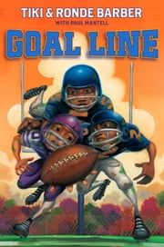 Goal Line ebook by Tiki Barber,Ronde Barber,Paul Mantell