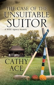The Case of The Unsuitable Suitor ebook by Cathy Ace