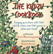 THE KUDZU COOKBOOK: Cooking up a storm with that wild & crazy vine that grows in miles-per-hour! ebook by Carole Marsh Longmeyer,Kristen French