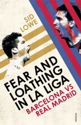 Fear and Loathing in La Liga - Barcelona vs Real Madrid ebook by Sid Lowe