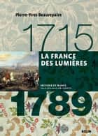 La France des lumières (1715-1789) eBook by Pierre-Yves Beaurepaire, Belin