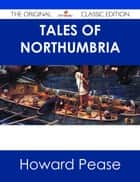 Tales of Northumbria - The Original Classic Edition ebook by Howard Pease