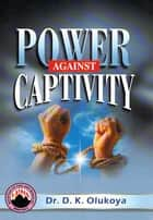 Power Against Captivity ebook by Dr. D. K. Olukoya