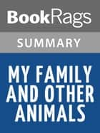 My Family and Other Animals by Gerald Durrell | Summary & Study Guide ebook by BookRags