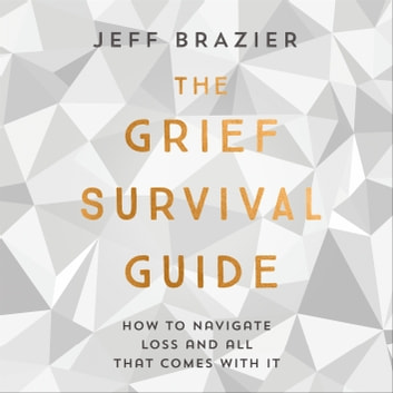 The Grief Survival Guide - How to navigate loss and all that comes with it audiobook by Jeff Brazier