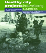 Healthy City Projects in Developing Countries - An International Approach to Local Problems ebook by Edmundo Werna,Trudy Harpham,Ilona Blue,Grey Goldstein