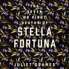 The Seven or Eight Deaths of Stella Fortuna - A Novel audiobook by Juliet Grames