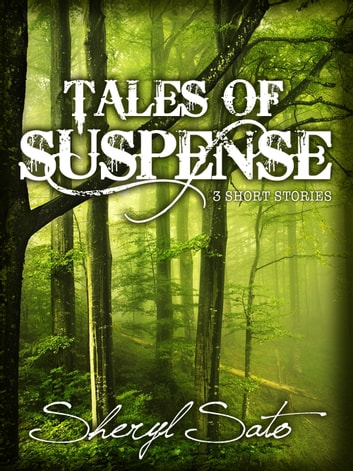 Tales of Suspense - 3 Short Stories ebook by Sheryl Sato