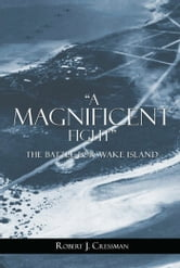 """A Magnificent Fight"" - The Battle for Wake Island ebook by Robert J. Cressman"