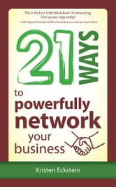 21 Ways to Powerfully Network Your Business ebook by Kristen Eckstein