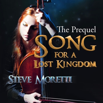 Song for a Lost Kingdom, The Prequel - A kingdom is lost, a song is born audiobook by Steve Moretti
