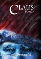 Claus Boxed - A Science Fiction Holiday Adventure ebook by Tony Bertauski