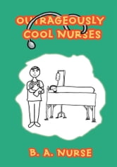 Outrageously Cool Nurses ebook by B. Nurse