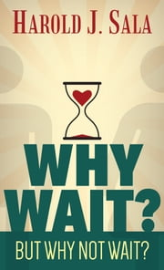 Why Wait? But Why Not Wait? ebook by Harold J. Sala