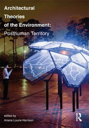 Architectural Theories of the Environment - Posthuman Territory ebook by