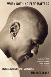 When Nothing Else Matters - Michael Jordan's Last Comeback ebook by Michael Leahy