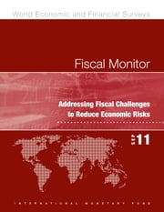 Fiscal Monitor, September 2011: Addressing Fiscal Challenges to Reduce Economic Risks ebook by International Monetary Fund. Fiscal Affairs Dept.