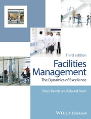 Facilities Management - The Dynamics of Excellence ebook by Peter Barrett,Edward Finch