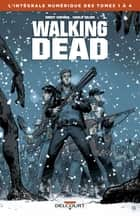 Walking Dead - Intégrale T01 à 04 ebook by Robert Kirkman, Charlie Adlard, Tony Moore
