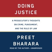Doing Justice - A Prosecutor's Thoughts on Crime, Punishment, and the Rule of Law audiobook by Preet Bharara