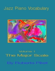 Jazz Piano Vocabulary Volume One Major Scale ebook by Piket, Roberta