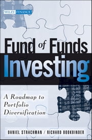 Fund of Funds Investing - A Roadmap to Portfolio Diversification ebook by Daniel A. Strachman,Richard S. Bookbinder