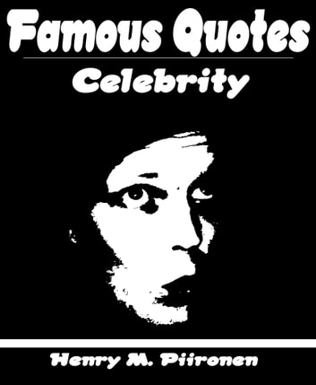 Famous Quotes on Celebrity ebook by Henry M. Piironen