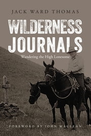 Wilderness Journals - Wandering the High Lonesome ebook by Jack Ward Thomas,John Maclean,Julie Tripp