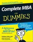 Complete MBA For Dummies ebook by Kathleen Allen, Peter Economy
