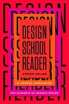 Design School Reader - A Course Companion for Students of Graphic Design ebook by Steven Heller
