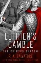 Luthien's Gamble ebook by R. A. Salvatore