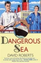 Dangerous Sea ebook by David Roberts