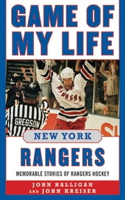 Game of My Life New York Rangers - Memorable Stories of Rangers Hockey ebook by John Halligan,John Kreiser