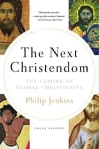 The Next Christendom : The Coming of Global Christianity ebook by Philip Jenkins
