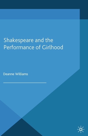 Shakespeare and the Performance of Girlhood ebook by D. Williams