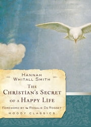 The Christian's Secret of a Happy Life ebook by Hannah Whitall Smith,Rosalie De Rosset
