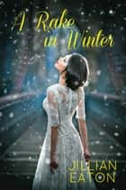 A Rake in Winter Ebook di Jillian Eaton