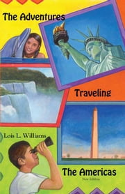 The Adventures Traveling the Americas - A Trans-Continental Adventure ebook by Lois L. Williams