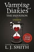 Vampire Diaries 11: The Salvation: Unseen - Book 11 ebook by L.J. Smith
