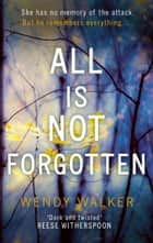 All Is Not Forgotten ebook by