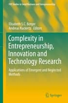 Complexity in Entrepreneurship, Innovation and Technology Research ebook by Elisabeth S.C. Berger,Andreas Kuckertz