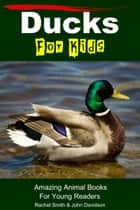 Ducks For Kids: Amazing Animal Books For Young Readers ebook by Rachel Smith, John Davidson