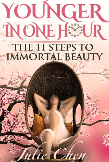 Younger In One Hour: The 11 Steps to Immortal Beauty (Illustrated) ebook by Julie Chen
