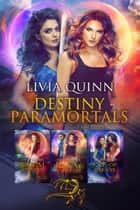 Destiny Paramortals Boxed Set (Books 1-3) - Paranormal Urban Fantasy, Southern Paranormal Mystery ebook by Livia Quinn