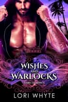 Wishes and Warlocks ebook by Lori Whyte