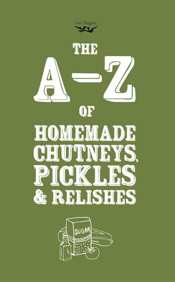 A-Z of Homemade Chutneys, Pickles and Relishes ebook by Two Magpies Publishing